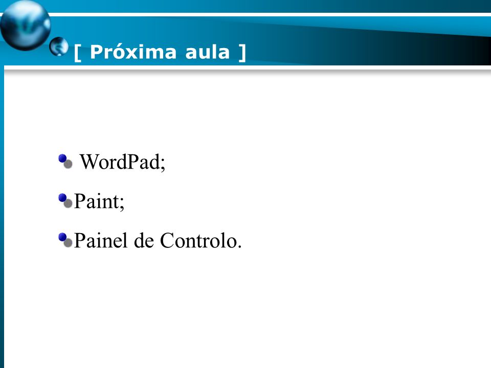 [ Próxima aula ] WordPad; Paint; Painel de Controlo.